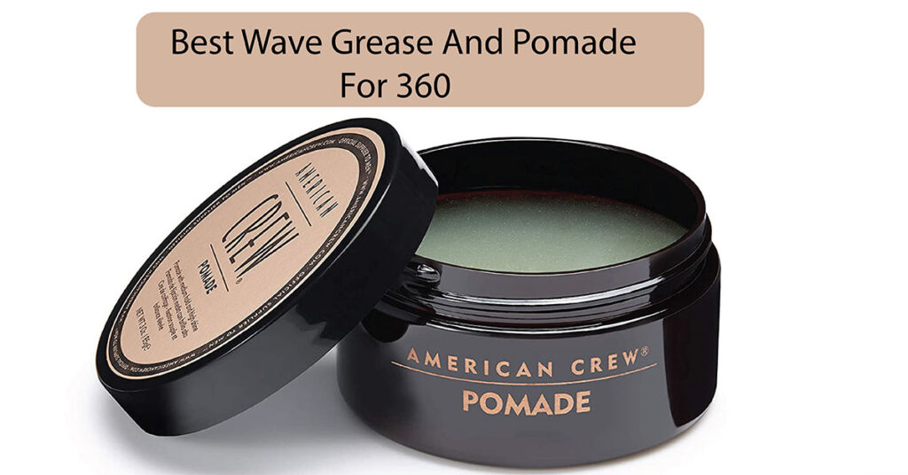 best wave grease and pomade for 360